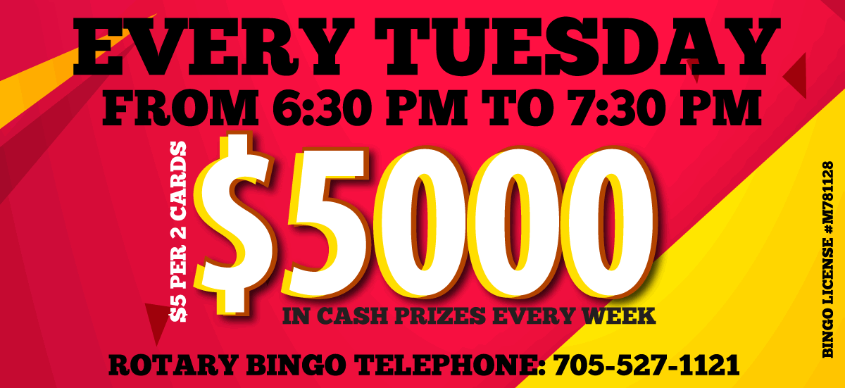 Every Tuesday from 6:30pm to 7:30pm - Rotary Bingo Telelphone: 705-527-1121