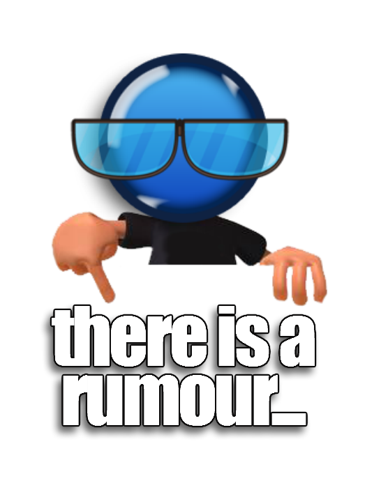 There is a rumour...