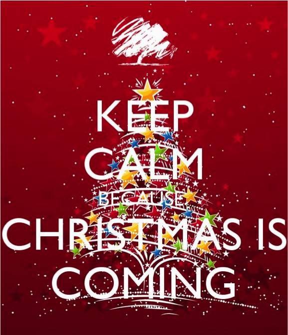 Keep Calm Christmas Is Coming.Bull A Ton September 28 2017 Oct 04 2017