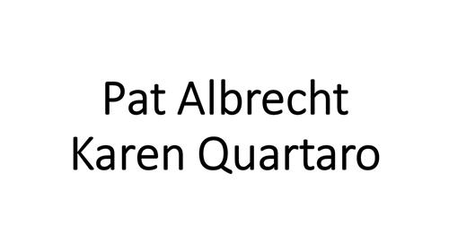 Pat Albrecht Karen Quartaro