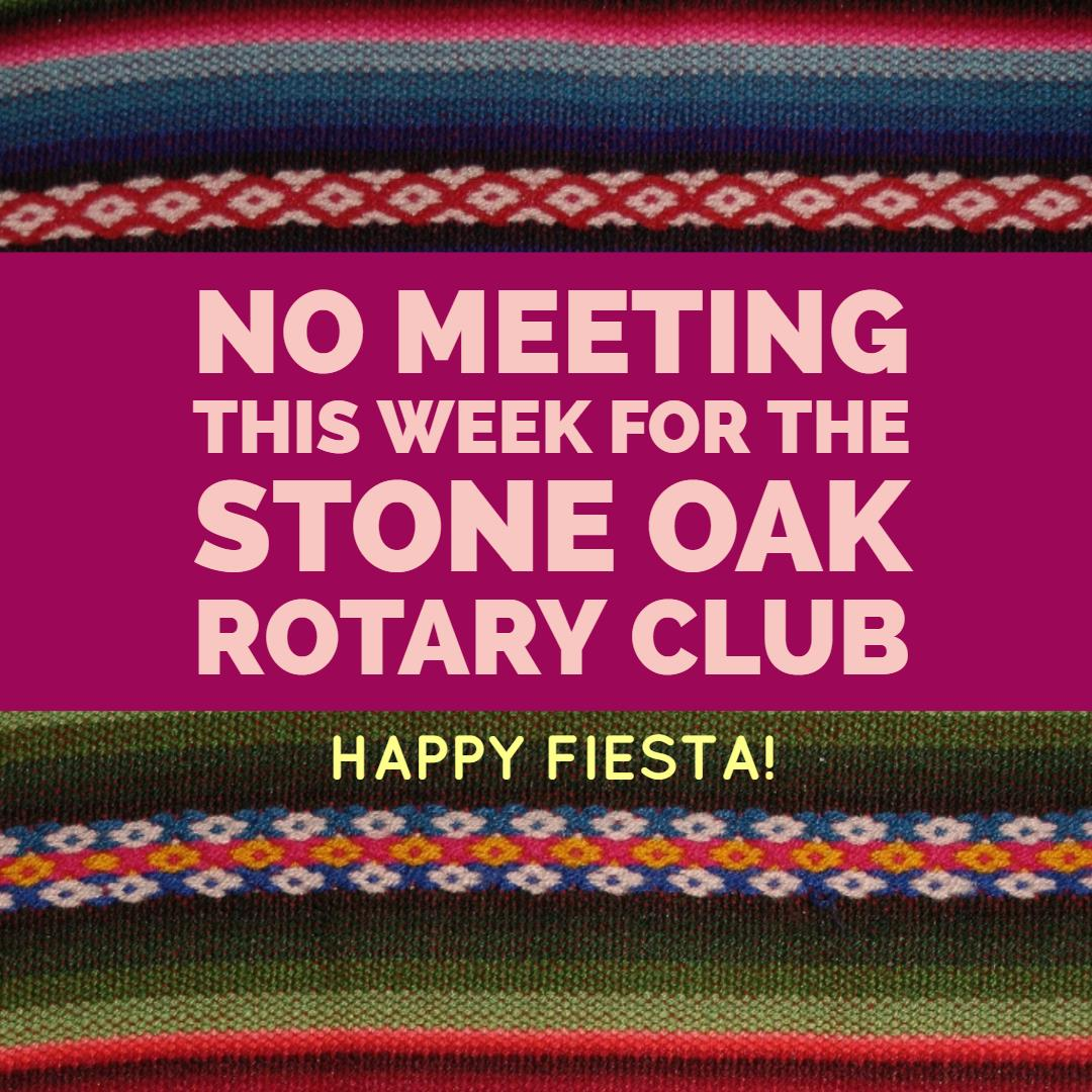 No Meeting on April 26   Rotary Club of Stone Oak, San Antonio