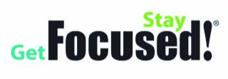 Get Focused Stay Focused!