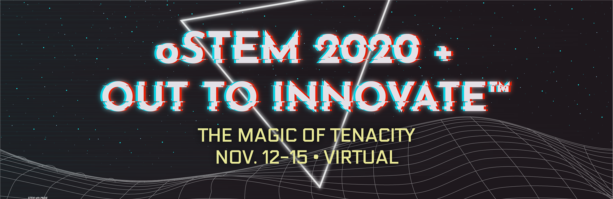 oSTEM 2020 + Out to Innovate(tm) -- The Magic of Tenacity, November 12-15--Virtual Conference Registration