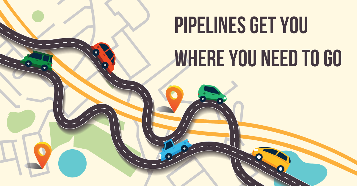 Pipelines Get You Where You Need To Go