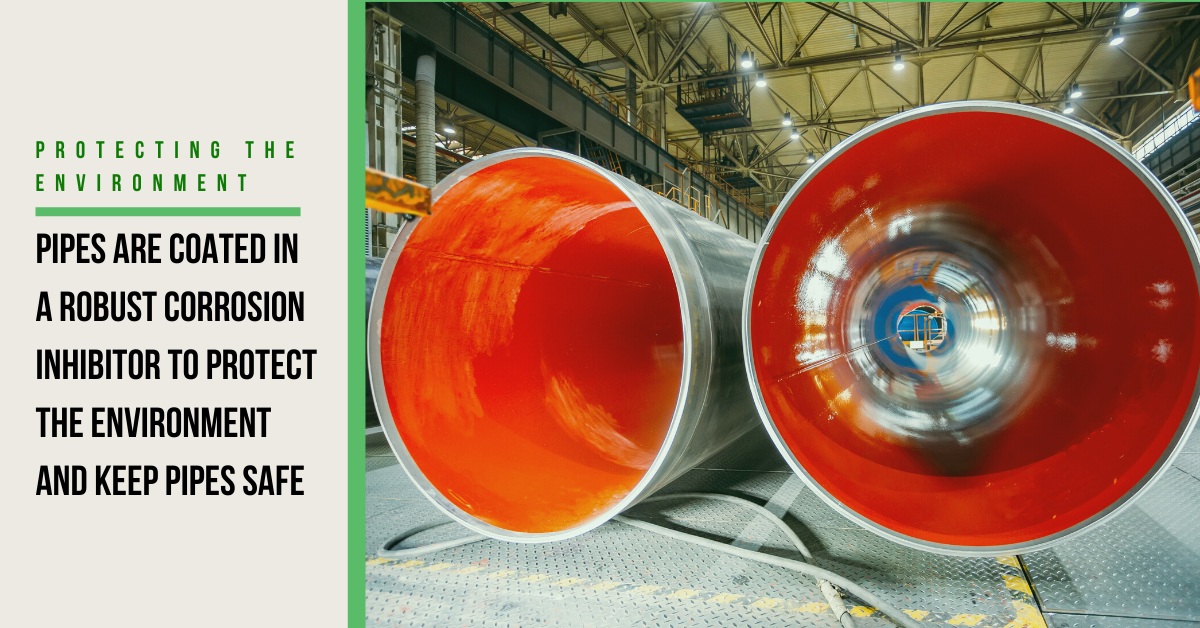 Pipes are Coated in a Robust Corrosion Inhibitor to Protect the Environment and Keep Pipes Safe