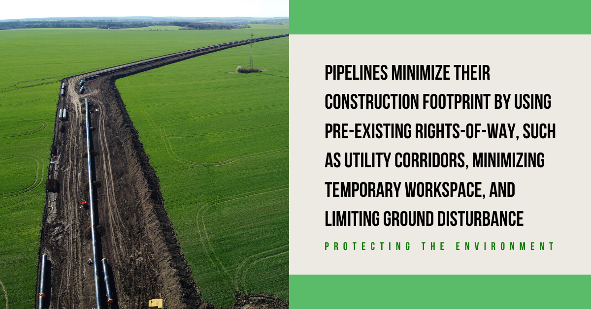 Pipelines Minimize Their Construction Footprint by Using Pre-Existing Rights-of-Way, Such as Utility Corridors, Minimizing Temporary Workspace, and Limiting Ground Disturbance