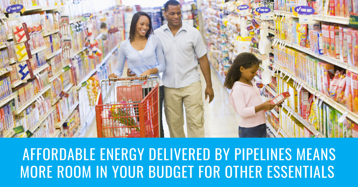 Affordable energy delivered by pipelines means more room in your budget for other essentials