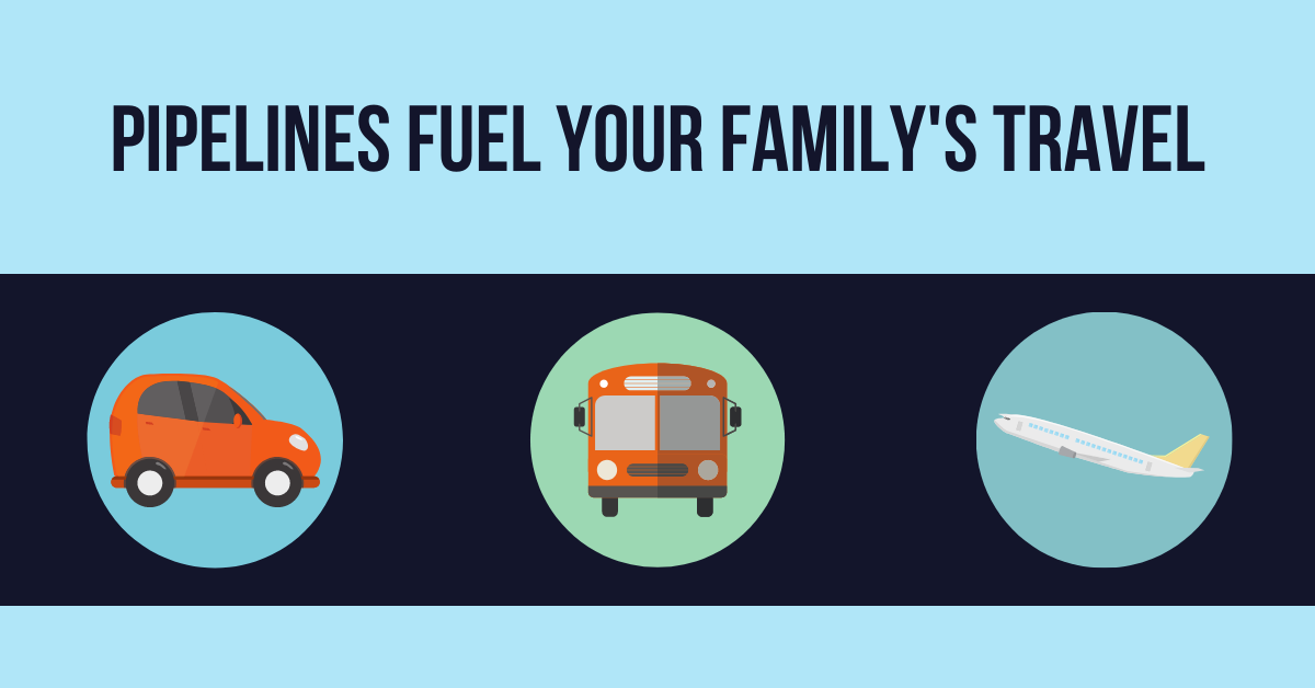 Pipelines fuel your family's travel