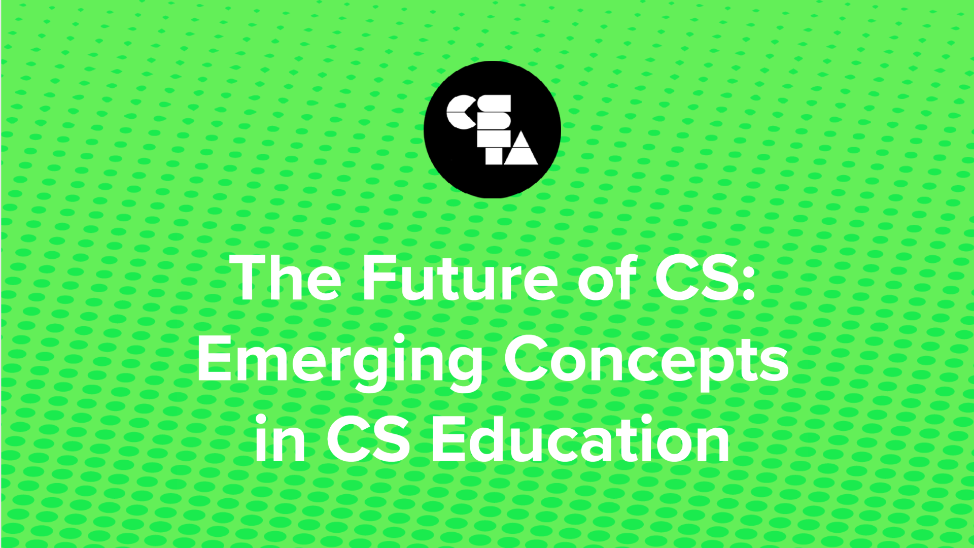 The Future of CS: Emerging Concepts in CS Education